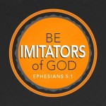 Be Imitators of God (pt 1) (Ephesians 5:1-6)