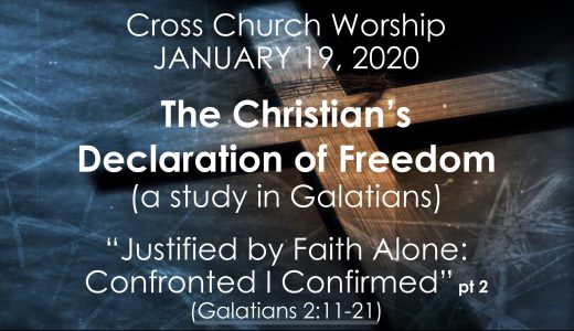 Cross Church Worship January 19th at 10am – Justified By Faith Alone  pt 2 (Galatians 2:15-21)