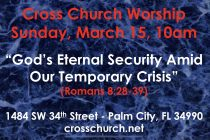 We're Having Worship! March 15th at 10am – God's Eternal Security Amir Our Temporary Crisis (Romans 8:28-39)