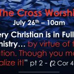 "Cross Church Worship! July 26th at 10am ""Every Christian is in Full Time Ministry"" (2 Cor 4:1-12) pt 2"