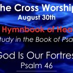 "Cross Church Worship! August 30th at 10am ""God Is Our Fortress"" (Psalm 46)"